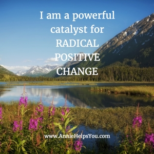 I Am a Powerful Catalyst for Radical Change