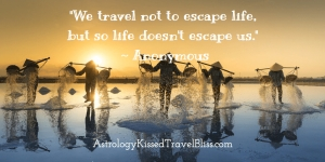 We travel not to escape life, but so life doesn't escape us