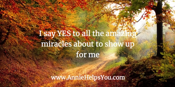 I say YES to all the amazing miracles about to show up for me