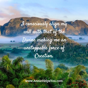 I consciously align my will with that of the Divine making me an unstoppable force of Creation.