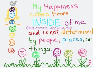 Happiness comes from INSIDE of me ...